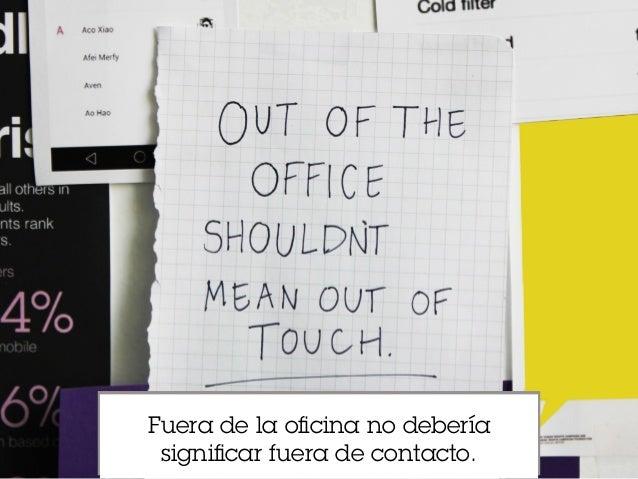 Fuera de la oficina no debería significar fuera de contacto.