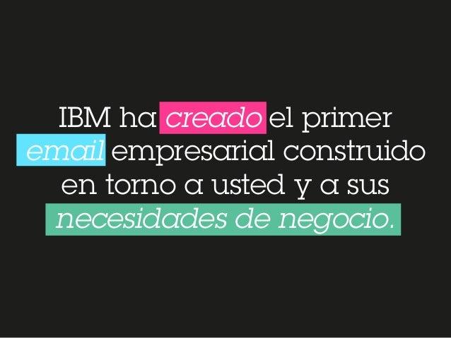 IBM ha creado el primer email empresarial construido en torno a usted y a sus necesidades de negocio.