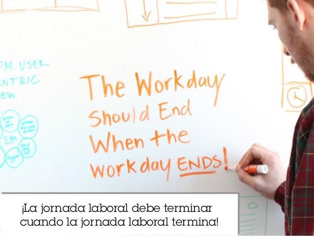 ¡La jornada laboral debe terminar cuando la jornada laboral termina!