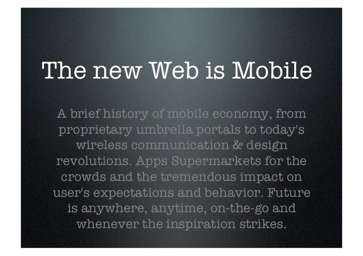 The new Web is Mobile A brief history of mobile economy, from proprietary umbrella portals to todays    wireless communica...