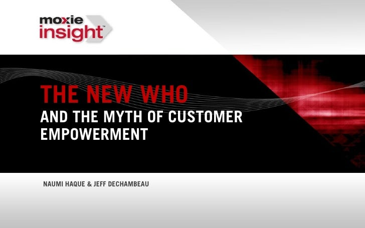 THE NEW WHOAND THE MYTH OF CUSTOMEREMPOWERMENTNAUMI HAQUE & JEFF DECHAMBEAU