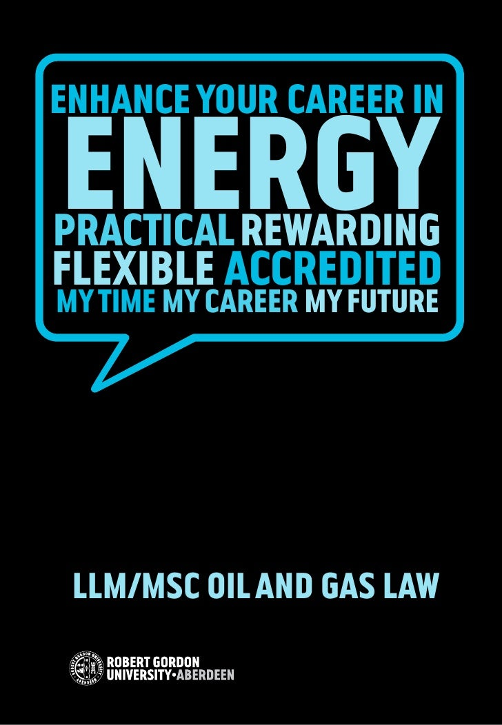 enhance your career inenergypractical rewardingflexible accreditedmy time my career my future LLM/MSc Oil and Gas Law