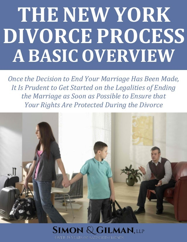 THE NEW YORK DIVORCE PROCESS A BASIC OVERVIEW Once the Decision to End Your Marriage Has Been Made, It Is Prudent to Get S...