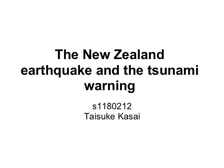The New Zealandearthquake and the tsunami         warning           s1180212         Taisuke Kasai