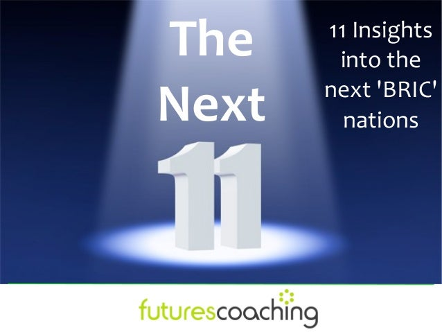 The    11 Insights        into theNext   next BRIC         nations