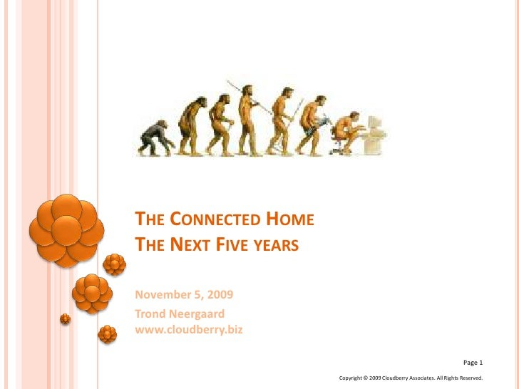 The Connected HomeThe Next Five years<br />November 5, 2009<br />Trond Neergaardwww.cloudberry.biz<br />