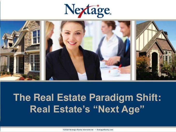 "1<br />The Real Estate Paradigm Shift:<br />Real Estate's ""Next Age"" <br />©2010 Nextage Realty International  •  NextageR..."