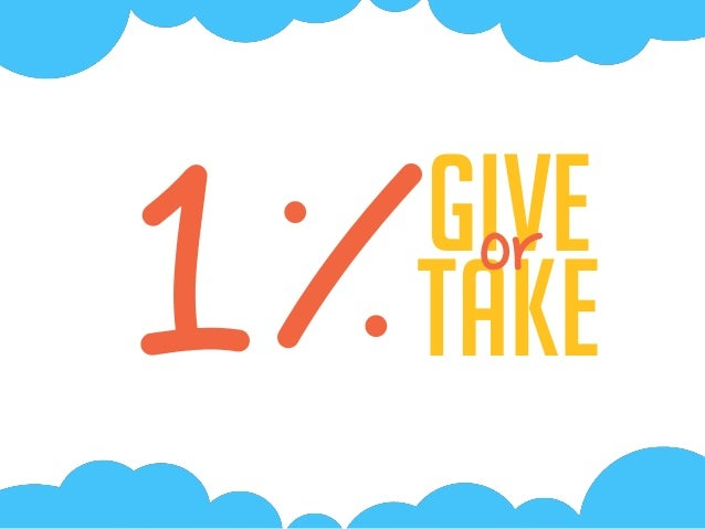 Give take or