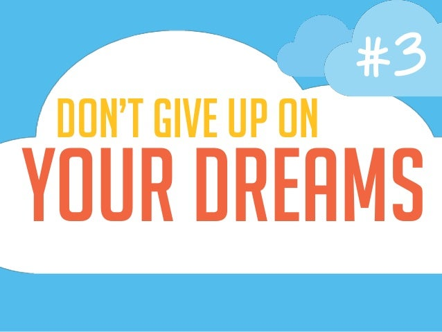 your Dreams Don't give up on #3