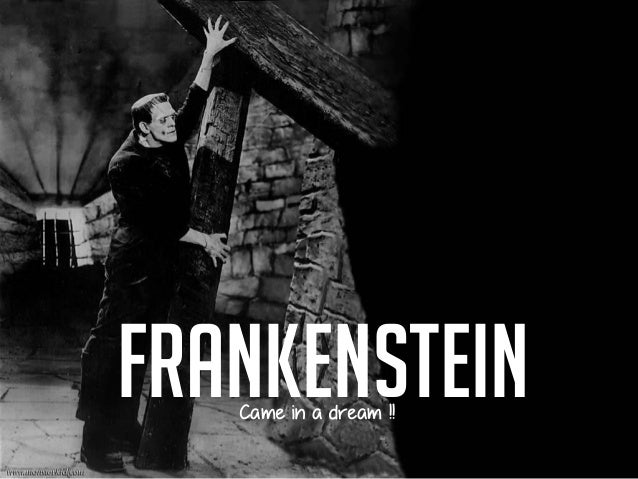 FrankensteinCame in a dream !!