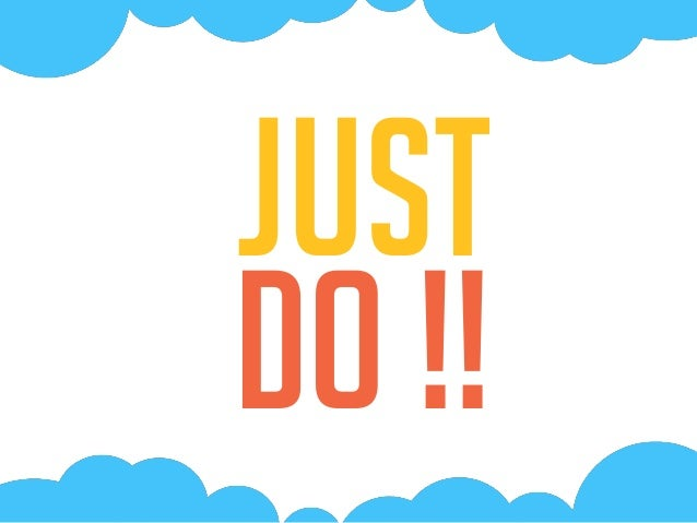 just Do !!
