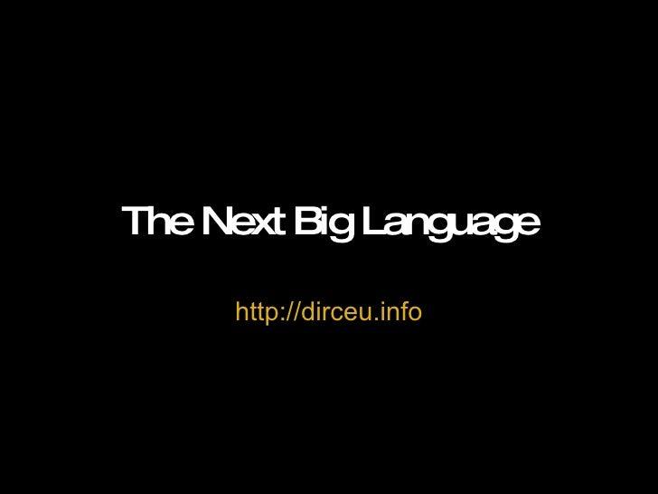 The Next Big Language http://dirceu.info