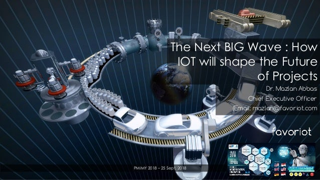 favoriot Dr. Mazlan Abbas Chief Executive Officer (Email: mazlan@favoriot.com The Next BIG Wave : How IOT will shape the F...