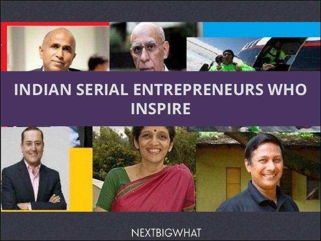 INDIAN SERIAL ENTREPRENEURS WHO INSPIRE