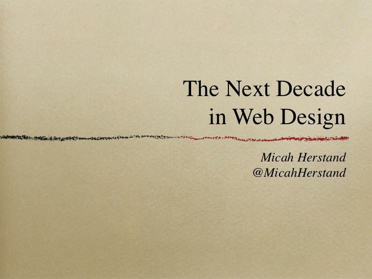 The Next Decade  in Web Design       Micah Herstand      @MicahHerstand