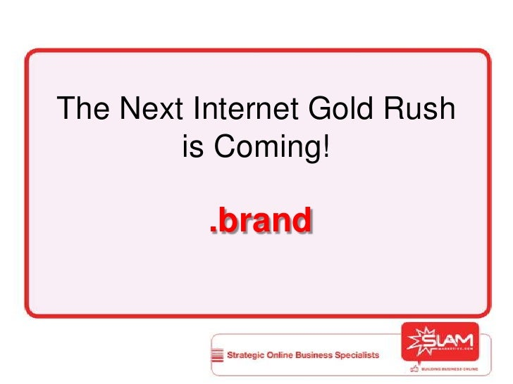 The Next Internet Gold Rush is Coming!<br />.brand<br />