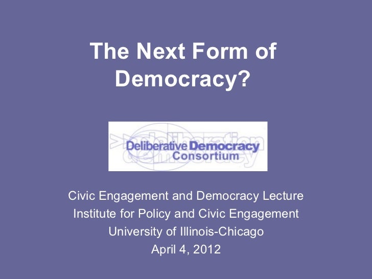 The Next Form of     Democracy?Civic Engagement and Democracy Lecture Institute for Policy and Civic Engagement         Un...