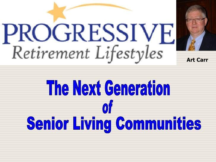 The Next Generation of Senior Living Communities Art Carr