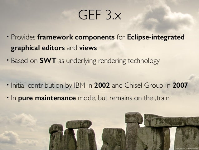 GEF 3.x • Provides framework components for Eclipse-integrated graphical editors and views • Based on SWT as underlying re...