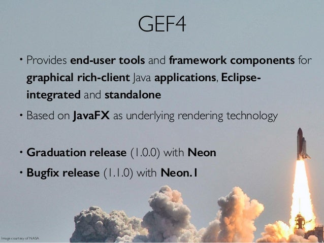 GEF4 • Provides end-user tools and framework components for graphical rich-client Java applications, Eclipse- integrated a...