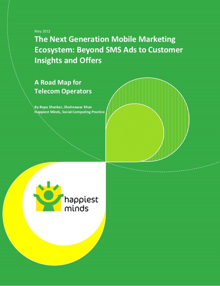 May 2012The Next Generation Mobile MarketingEcosystem: Beyond SMS Ads to CustomerInsights and OffersA Road Map forTelecom ...