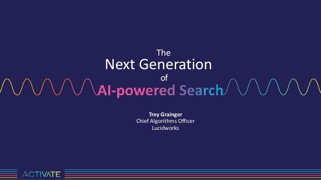 Trey Grainger Chief Algorithms Officer Lucidworks Next Generation of The