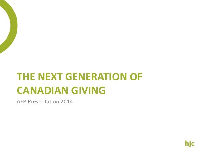 THE NEXT GENERATION OF  CANADIAN GIVING  AFP Presentation 2014