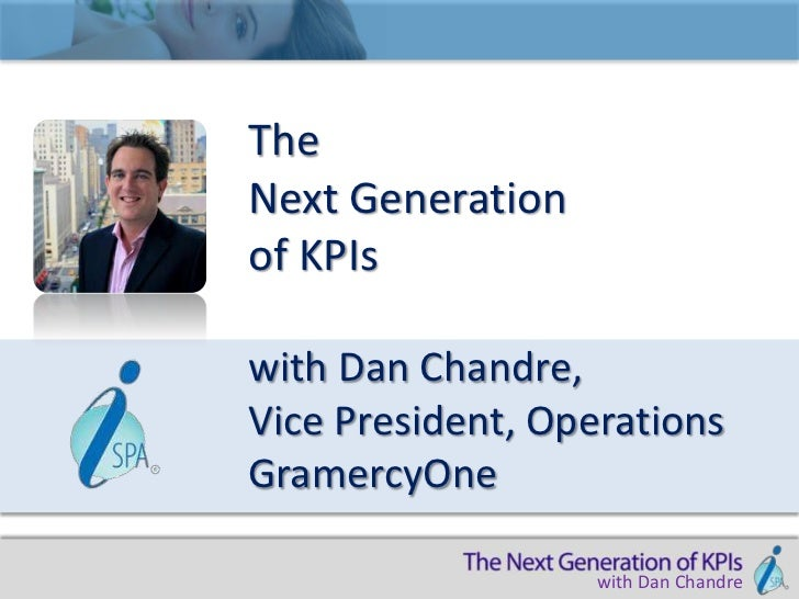 TheNext Generationof KPIswith Dan Chandre,Vice President, OperationsGramercyOne                   with Dan Chandre