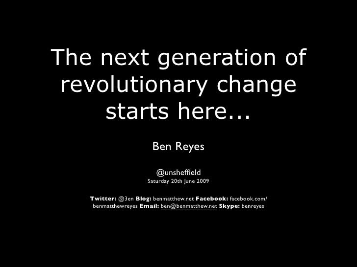 The next generation of  revolutionary change      starts here...                        Ben Reyes                         ...
