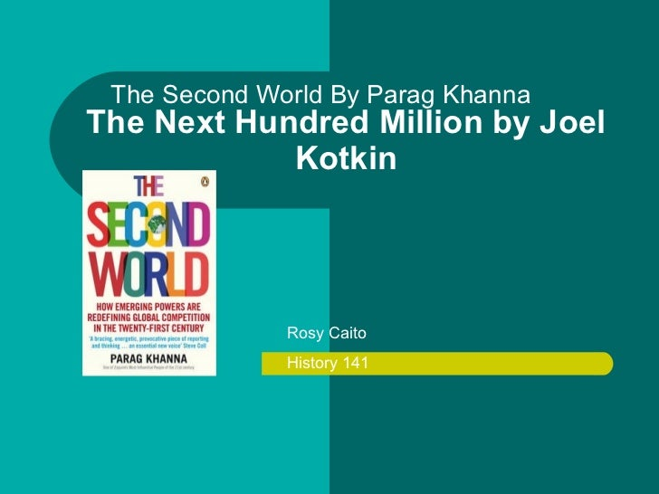 The Second World By Parag Khanna The Next Hundred Million by Joel Kotkin Rosy Caito History 141