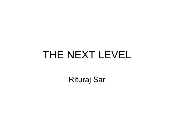 THE NEXT LEVEL    Rituraj Sar