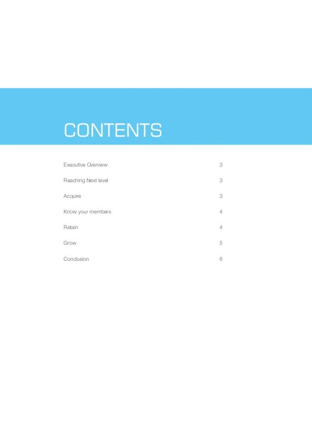 CONTENTS Executive Overview 3 Reaching Next level 3 Acquire 3 Know your members 4 Retain 4 Grow 5 Conclusion 6