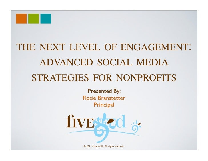 THE NEXT LEVEL OF ENGAGEMENT:   ADVANCED SOCIAL MEDIA  STRATEGIES FOR NONPROFITS           Presented By:          Rosie Br...