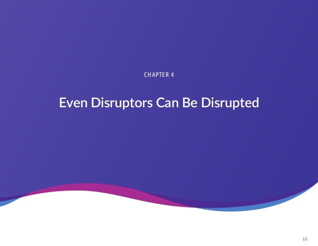 10 Even Disruptors Can Be Disrupted CHAPTER 4