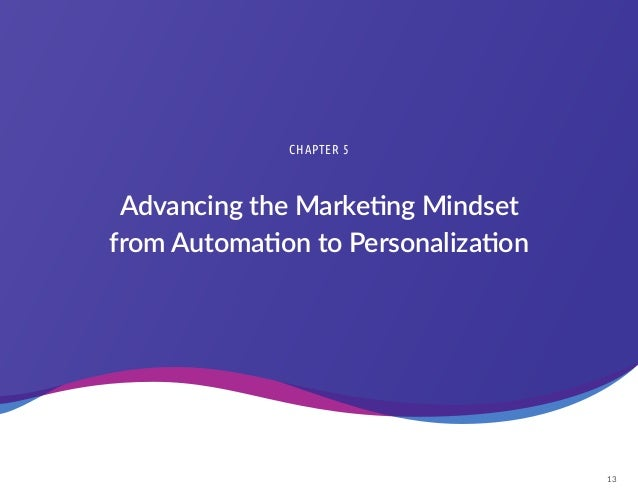 13 Advancing the Marketing Mindset from Automation to Personalization CHAPTER 5