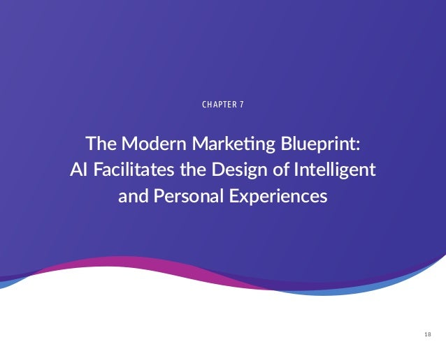 18 The Modern Marketing Blueprint: AI Facilitates the Design of Intelligent and Personal Experiences CHAPTER 7