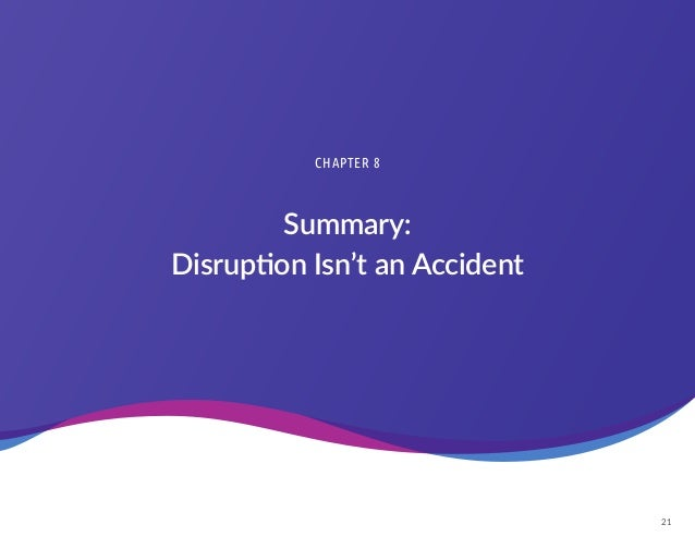 21 Summary: Disruption Isn't an Accident CHAPTER 8