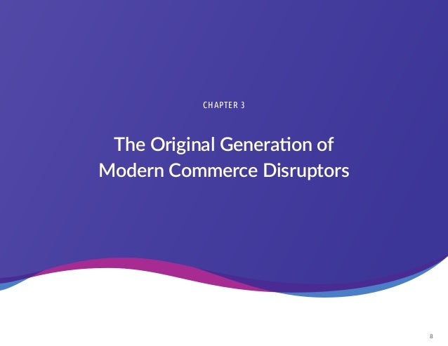 8 CHAPTER 3 The Original Generation of Modern Commerce Disruptors