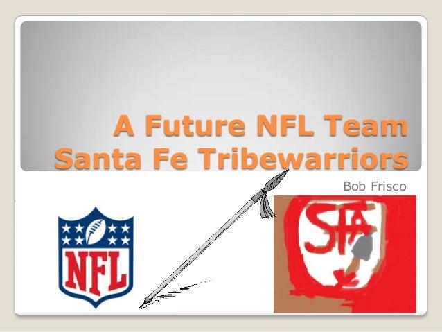 A Future NFL Team Santa Fe Tribewarriors Bob Frisco