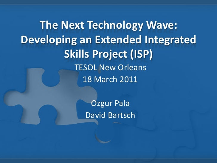 The Next Technology Wave: Developing an Extended Integrated Skills Project (ISP)<br />TESOL New Orleans<br />18 March 2011...