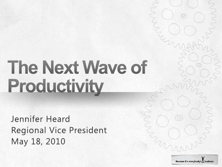 The Next Wave of Productivity<br />Jennifer Heard<br />Regional Vice President<br />May 18, 2010<br />