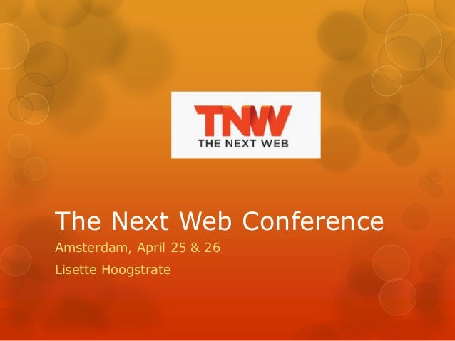 The Next Web ConferenceAmsterdam, April 25 & 26Lisette Hoogstrate