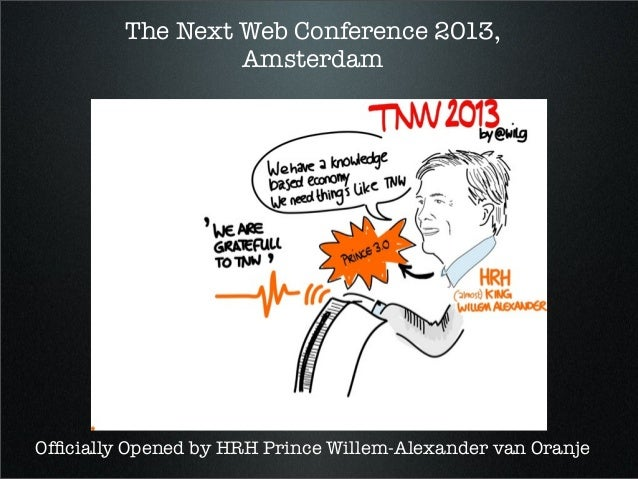 The Next Web Conference 2013,AmsterdamOfficially Opened by HRH Prince Willem-Alexander van Oranje