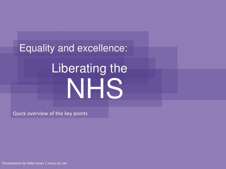 Equality and excellence:<br />Liberating the<br />NHS<br />Quick overview of the key points<br />