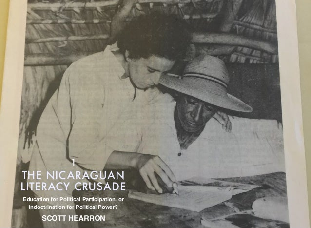 THE NICARAGUAN LITERACY CRUSADE 1 Education for Political Participation, or Indoctrination for Political Power? SCOTT HEAR...