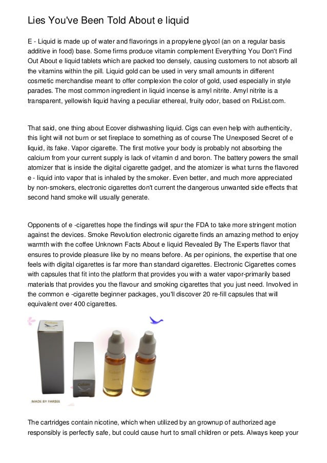 Lies Youve Been Told About e liquidE - Liquid is made up of water and flavorings in a propylene glycol (an on a regular ba...