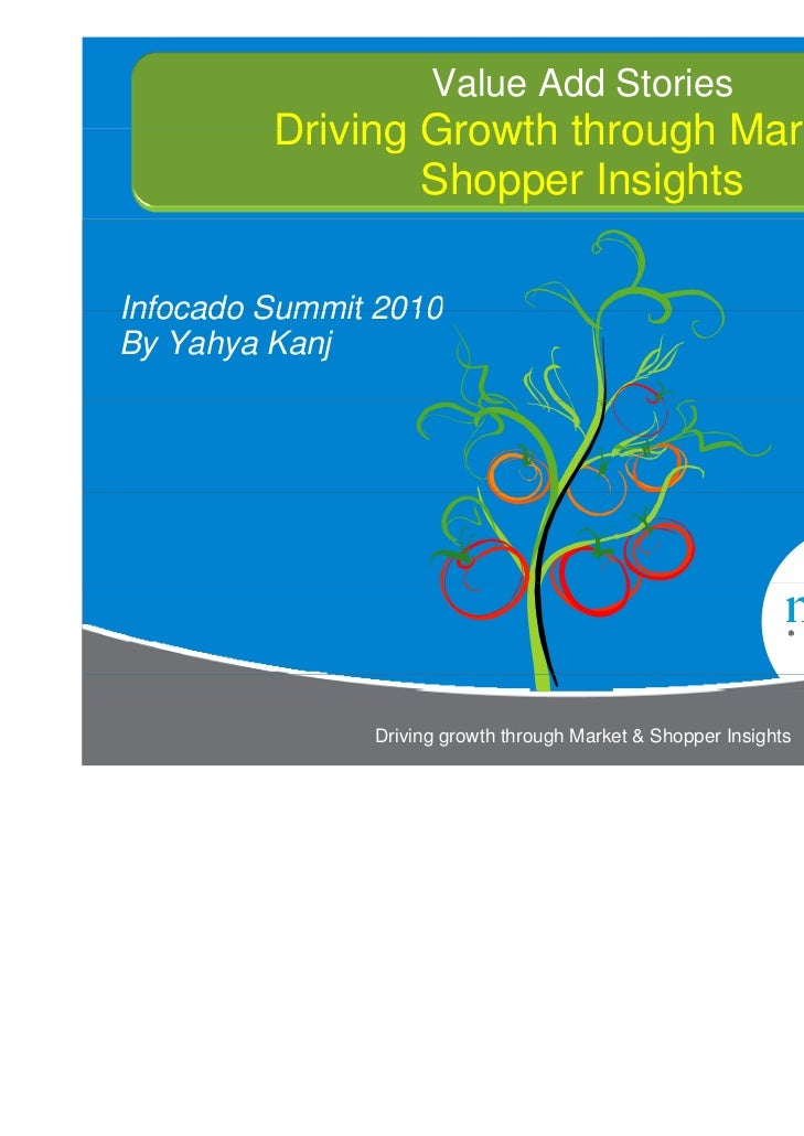 Value Add Stories         Driving Growth through Market &                 Shopper InsightsInfocado Summit 2010By Yahya Kan...