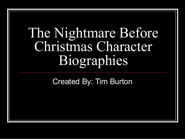 The Nightmare Before Christmas Character Biographies Created By: Tim Burton