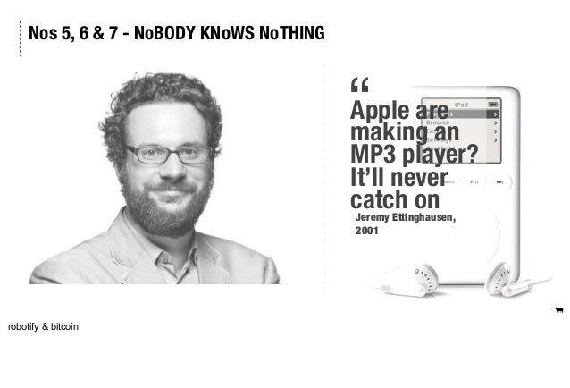 """Nos 5, 6 & 7 - NoBODY KNoWS NoTHING Apple are making an MP3 player? It'll never catch on """" Jeremy Ettinghausen, 2001 robot..."""