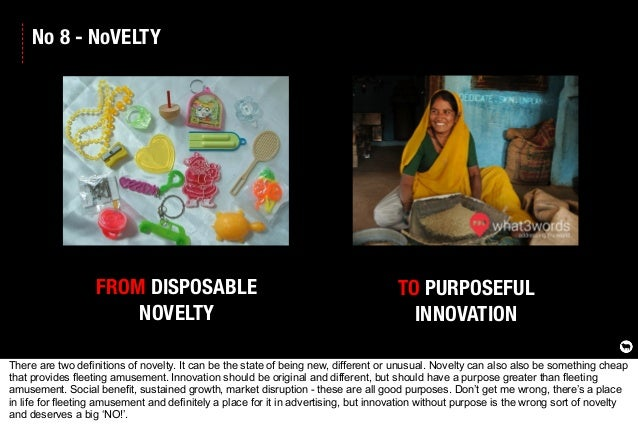 No 8 - NoVELTY FROM DISPOSABLE NOVELTY TO PURPOSEFUL INNOVATION There are two definitions of novelty. It can be the state ...